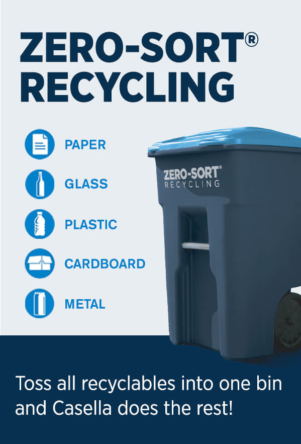Zero-Sort Recycling. Toss all recyclables into one bin and Casella does the rest!